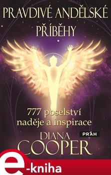 Pravdivé andělské příběhy. 777 poselství naděje a inspirace - Diana Cooperová e-kniha