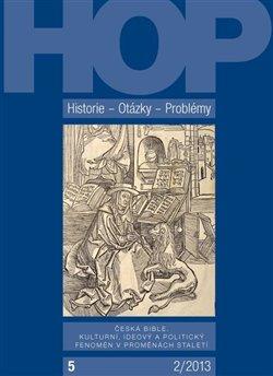 Historie – Otázky - Problémy 2/2013. Česká bible. Kulturní, ideový a politický fenomén v proměnách staletí - kol.