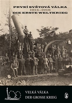 První světová válka 1914-1918 / Die Erste Weltkrieg. Velká válka/Der Grosse Krieg - Vlastimil Schlidberger, Vladimír Filip