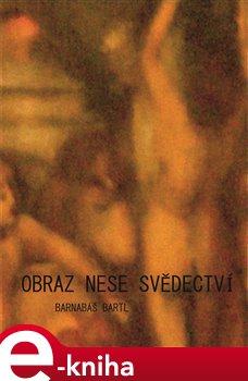 Obraz nese svědectví. that´s a hard core of the arts - Barnabáš Bartl e-kniha