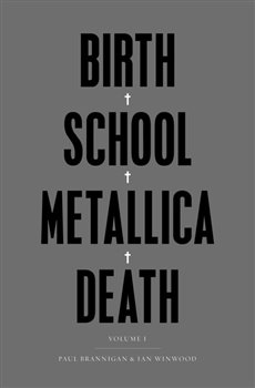 Birth School Metallica Death - Paul Brannigan, Ian Winwood