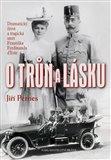 O trůn a lásku (Dramatický život a tragická smrt Františka Ferdinanda d'Este) - obálka