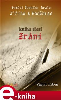 Paměti českého krále Jiříka z Poděbrad. Zrání - 3. díl - Václav Erben e-kniha