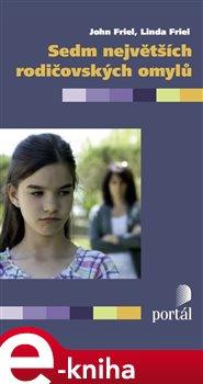Sedm největších rodičovských omylů - John Friel, Linda Friel e-kniha