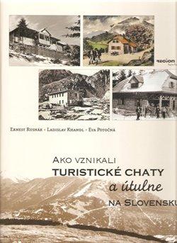 Obálka titulu Ako vznikali turistické chaty a útulně na Slovensku
