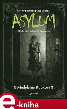 Asylum - Ústav pro duševně choré - Madeleine Rouxová e-kniha