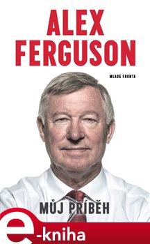 Alex Ferguson - Můj příběh - Alex Ferguson e-kniha