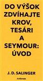 Do výšok zdvíhajte krov, tesári / Seymour:Úvod - obálka