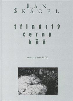 Třináctý černý kůň - Jan Skácel