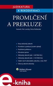 Judikatura k rekodifikaci - Promlčení a prekluze - Petr Lavický, Petra Polišenská e-kniha