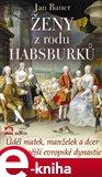 Ženy z rodu Habsburků (Úděl matek, manželek a dcer nejmocnější evropské dynastie) - obálka