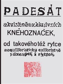 Obálka titulu Padesát akvisitněexklusivních kněhoznaček od takovéhotéž rytce aequilibris