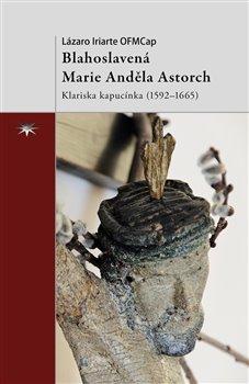 Obálka titulu Blahoslavená Marie Anděla Astorch