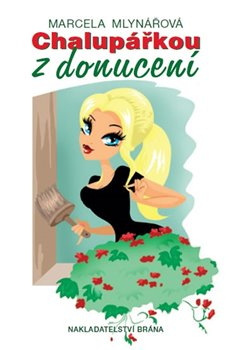 Chalupářkou z donucení - Marcela Mlynářová