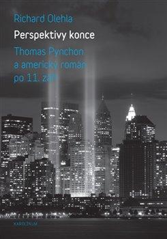 Perspektivy konce. Thomas Pynchon a americký román po 11. září - Richard Olehla