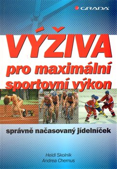 Výživa pro maximální sportovní výkon. správně načasovaný jídelníček - Heidi Skolnik, Andrea Chernus