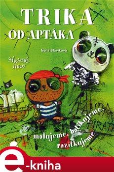 Trika od Aptáka. malovaná, batikovaná, razítkovaná - Irena Slavíková e-kniha