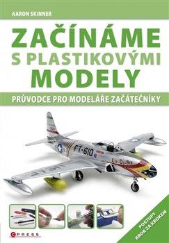Začínáme s plastikovými modely - Aaron Skinner