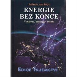 Energie bez konce. Vynálezy, koncepty, řešení - Andreas von Rétyi