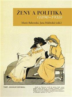 Ženy a politika 1890–1938 - Marie Bahenská, Jana Malínská. 1890–1938