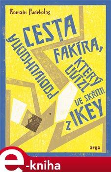 Podivuhodná cesta fakíra, který uvízl ve skříni z IKEY - Romain Puértolas e-kniha
