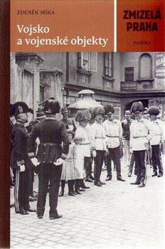 Vojsko a vojenské objekty. Zmizelá Praha - Zdeněk Míka