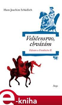 Veličenstvo, chvátám. Voltaire u Friedricha II. - Hans Joachim Schädlich e-kniha