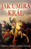 Jak umírá král (Hrdinové a zbabělci v českých dějinách) - obálka