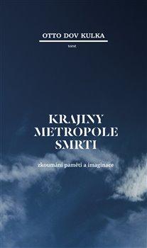 Krajiny Metropole smrti. Zkoumání paměti a imaginace - Otto Dov Kulka