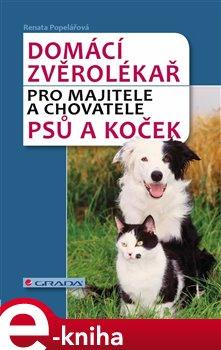 Domácí zvěrolékař. pro majitele a chovatele psů a koček - Renata Popelářová e-kniha