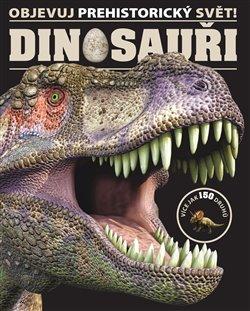 Dinosauři. Objevuj prehistorický svět!