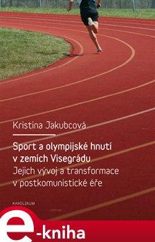 Sport a olympijské hnutí v zemích Visegrádu a jejich transformace v postkomunistické éře - Kristina Jakubcová e-kniha