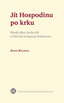 Jít Hospodinu po krku. Woody Allen, kniha Job a židovská teologie po holokaustu - Jason Kalman