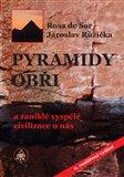 Pyramidy, obři a zaniklé vyspělé civilizace u nás (Bazar - Mírně mechanicky poškozené) - obálka