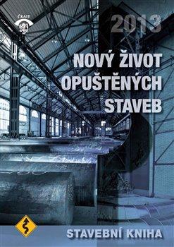 Stavební kniha 2013. Nový život opuštěných staveb - kol.