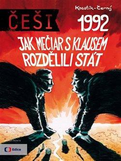 Mladá fronta ČT Češi 1992. Jak Mečiar s Klausem rozdělili stát - Pavel Kosatík, Dan Černý