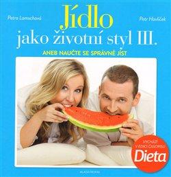Jídlo jako životní styl III.. aneb naučte se správně jíst - Petr Havlíček, Petra Lamschová