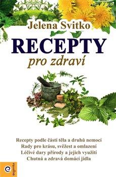 Recepty pro zdraví - Jelena Svitko