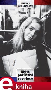 Moje pařížská revoluce - Andrea Sedláčková e-kniha
