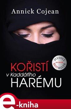 Kořistí v Kaddáfího harému - Annick Cojean e-kniha
