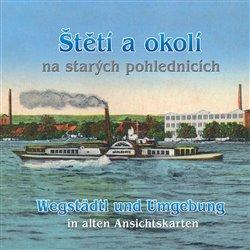 Štětí a okolí / Wegstädtl und Umgebung. na starých pohlednicích / in alten Ansichtskarten - Vitalij Marek, Petr Prášil