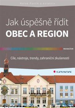 Jak úspěšně řídit obec a region. Cíle, nástroje, trendy, zahraniční zkušenosti - kol., Marek Pavlík