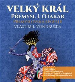Velký král Přemysl Otakar I. Přemyslovská epopej I., CD - Vlastimil Vondruška