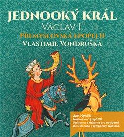 Jednooký král Václav I. Přemyslovská epopej II, CD - Vlastimil Vondruška