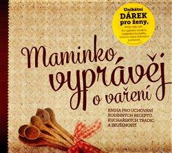 Maminko, vyprávěj o vaření. Kniha pro uchování rodinných receptů, kuchařských tradic a zkušeností - Monika Kopřivová