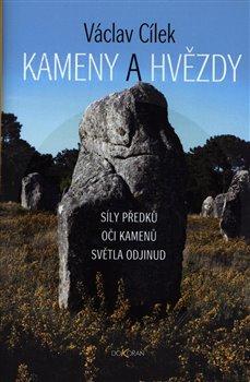 Kameny a hvězdy. Síly předků, oči kamenů, světla odjinud - Václav Cílek