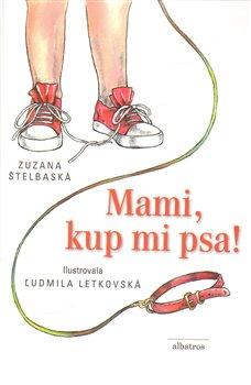 Mami, kup mi psa! - Zuzana Štelbaská