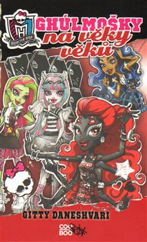 Ghúlmošky na věky věků. Monster High - Gitty Daneshvari