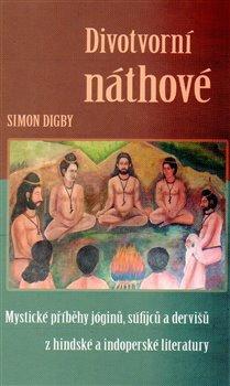 Divotvorní náthové. Mystické příběhy jóginů, súfijců a dervišů z hindské a indoperské literatury - Simon Digby