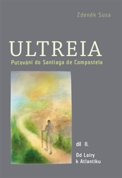 Ultreia II. Putování do Santiaga de Compostela a na konec světa. II.díl - Zdeněk Susa